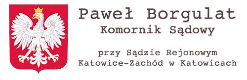 Komornik Sądowy przy Sądzie Rejonowym Katowice-Zachód w Katowicach Paweł Borgulat